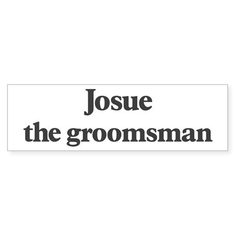 Josue the groomsman Bumper Sticker