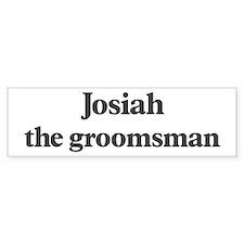 Josiah the groomsman Bumper Bumper Sticker