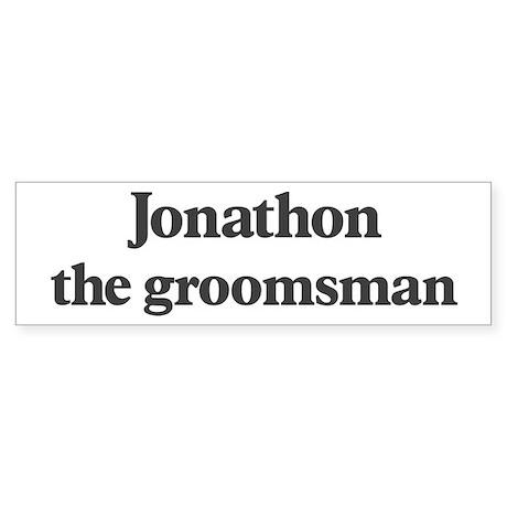 Jonathon the groomsman Bumper Sticker