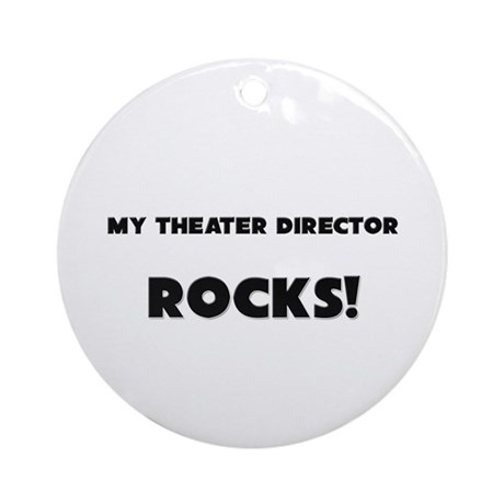 MY Theater Director ROCKS! Ornament (Round)