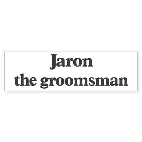 Jaron the groomsman Bumper Sticker