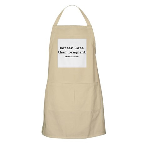 """better late than pregnant"" BBQ Apron"