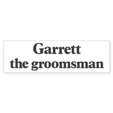 Garrett the groomsman Bumper Bumper Sticker