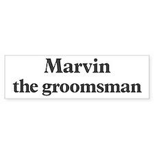 Marvin the groomsman Bumper Bumper Sticker