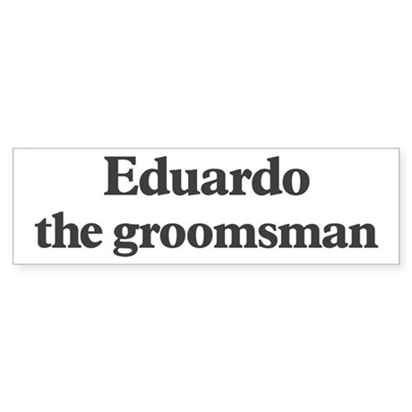 Eduardo the groomsman Bumper Sticker