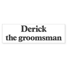 Derick the groomsman Bumper Bumper Sticker