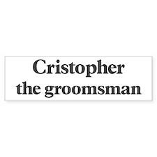 Cristopher the groomsman Bumper Bumper Sticker