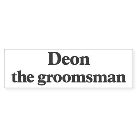 Deon the groomsman Bumper Sticker