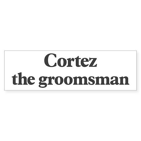Cortez the groomsman Bumper Sticker