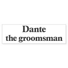 Dante the groomsman Bumper Bumper Sticker