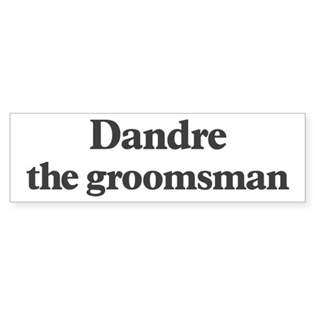 Dandre the groomsman Bumper Sticker