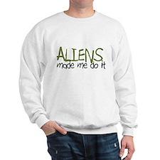 Aliens Made Me Do It Sweatshirt