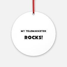 MY Telemarketer ROCKS! Ornament (Round)