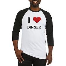I Love Dinner Baseball Jersey