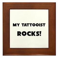 MY Tattooist ROCKS! Framed Tile
