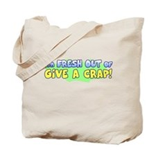 Fresh Out of Give a Crap Tote Bag