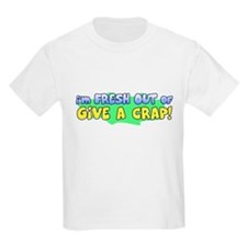 Fresh Out of Give a Crap T-Shirt