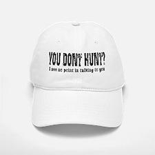 You Don't Hunt? Baseball Baseball Cap