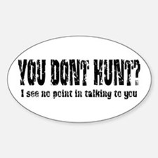 You Don't Hunt? Oval Decal