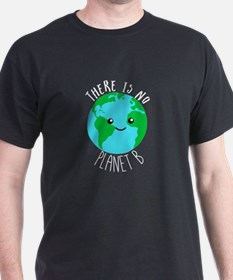 There is No Planet B - Save the Earth T-Shirt