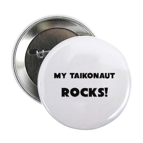 """MY Taikonaut ROCKS! 2.25"""" Button"""