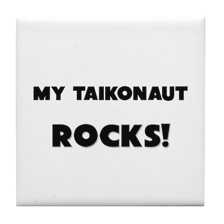 MY Taikonaut ROCKS! Tile Coaster