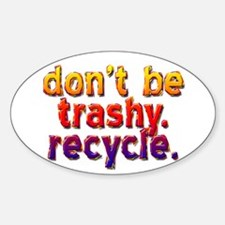 Don't be Trashy Oval Decal