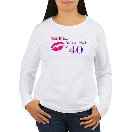 Kiss Me I'm Hot 40 Women's Long Sleeve T-Shirt