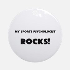 MY Sports Psychologist ROCKS! Ornament (Round)