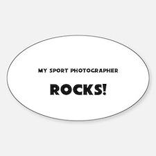MY Sport Photographer ROCKS! Oval Decal