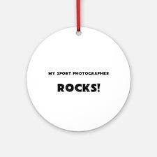 MY Sport Photographer ROCKS! Ornament (Round)