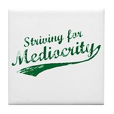 'Striving for Mediocrity' Tile Coaster