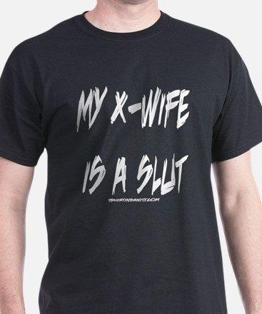 My X-Wife is a Slut T-Shirt