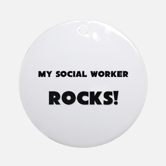 MY Social Worker ROCKS! Ornament (Round)
