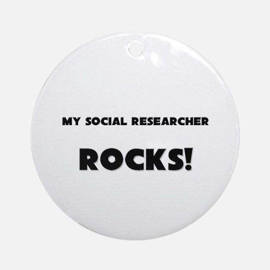 MY Social Researcher ROCKS! Ornament (Round)