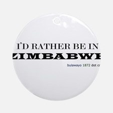 I would rather be in Zimbabwe Ornament (Round)