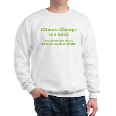 Climate Change is a hoax GREEN Sweatshirt