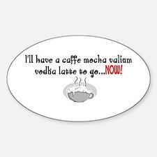 Cafe Mocha vodka valium Oval Decal