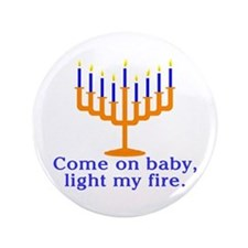 """Come on Baby, Light My Fire 3.5"""" Button"""