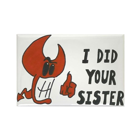 I Did Your Sister Rectangle Magnet