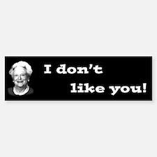 "Barbara Bush, ""I don't like you!"" Bumper Bumper Bumper Sticker"