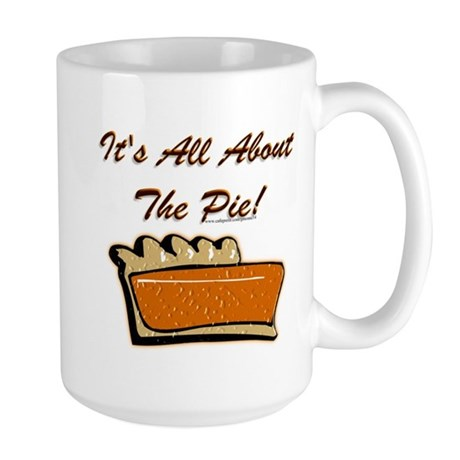 It's All About The Pie Large Mug