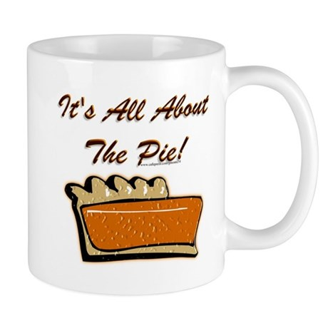 It's All About The Pie Mug