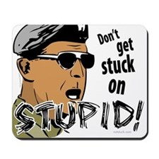 Don't Get Stuck On Stupid! Mousepad