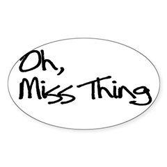 oh miss thing Oval Decal