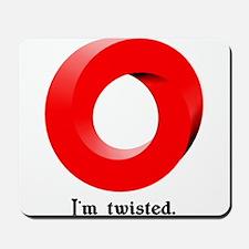 I'm twisted. Mousepad