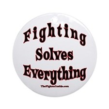 Fighting Solves Everything Ornament (Round)