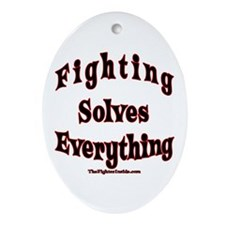 Fighting Solves Everything Oval Ornament