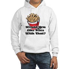 Would You Like Fries With That? Hoodie