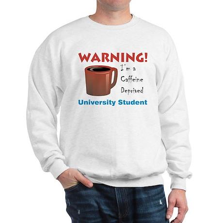 Caffeine Deprived University Sweatshirt
